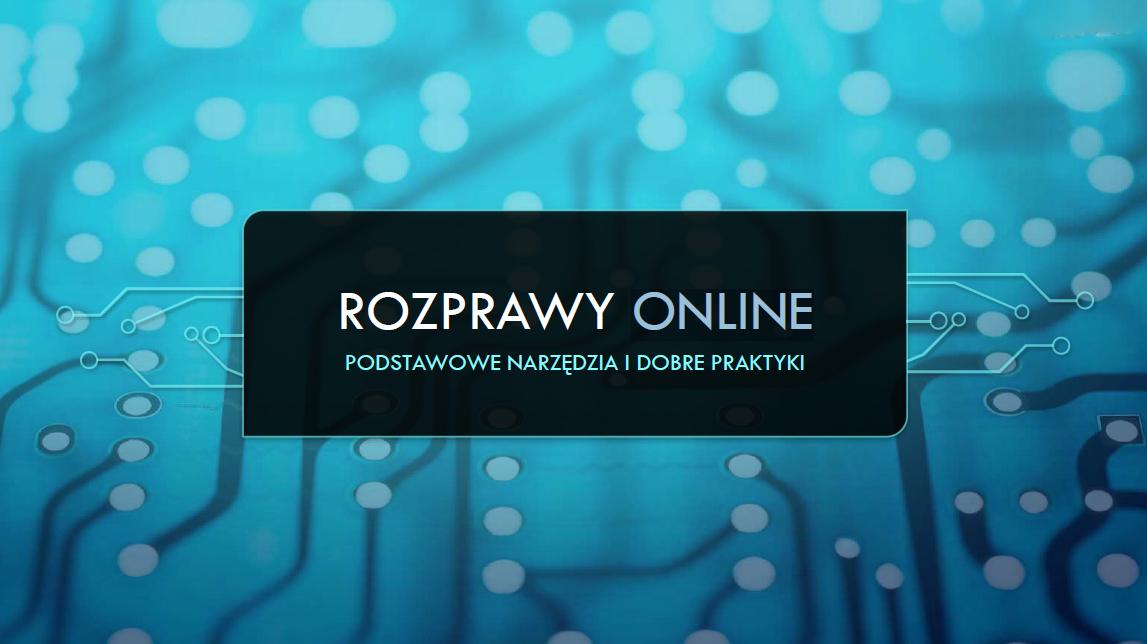 [Poradnik] Rozprawy online - podstawowe narzędzia i dobre praktyki